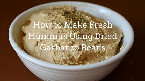 How to Make Fresh Hummus Using Dried Garbanzo Beans