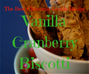 The Best Christmas Cookie Recipe | Vanilla Cranberry Biscotti