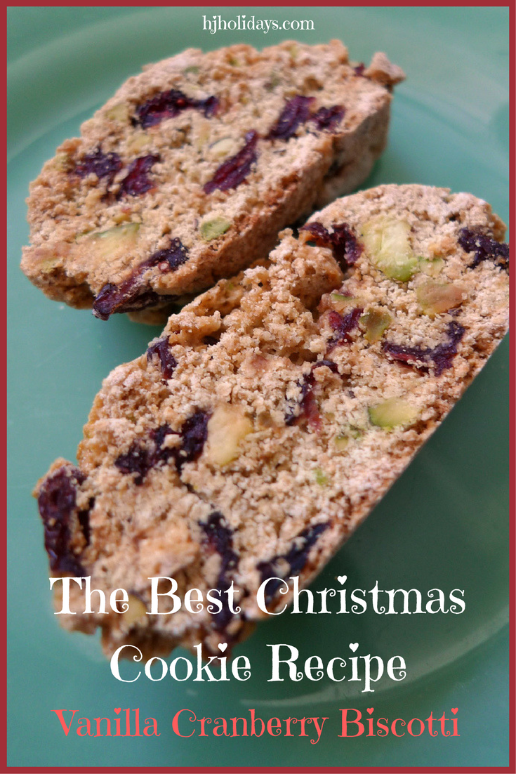 The Best Christmas Cookie Recipe Vanilla Cranberry Biscotti