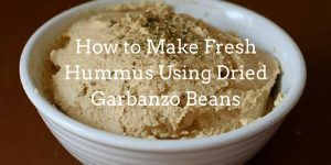 How to Make Fresh Hummus Using Dried Garbanzo Beans