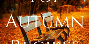 Top 12 Easy-to-Make Autumn Recipes