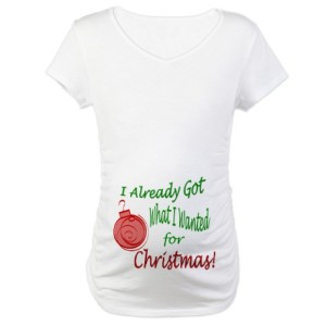 I already got what I want for Christmas maternity shirt